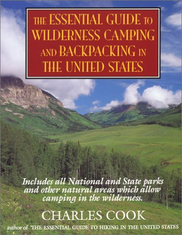 The Essential Guide to Wilderness Camping and Backpacking in the United States, Cook, Charles