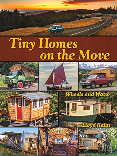 Tiny Homes on the Move: Wheels and Water (The Shelter Library of Building Books), Kahn, Lloyd