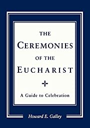 The ceremonies of the Eucharist : a guide to…