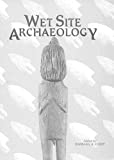 Wet site archaeology / edited by Barbara A. Purdy ; editorial assistant, Elise V. Le Compte