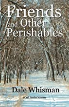 Friends, and Other Perishables by Dale…