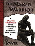 The Naked Warrior by Pavel Tsatsouline
