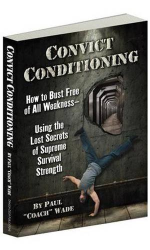 PDF] Convict Conditioning: How to Bust Free of All Weakness
