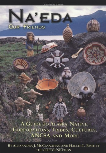 Na'eda, Our Friends: A Guide to Alaska Native Corporations, Tribes, Cultures, ANCSA, and More, McClanahan, Alexandra J; Bissett, Hallie L