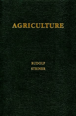 Agriculture: Spiritual Foundations for the Renewal of Agriculture, Steiner, Rudolf