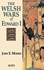 The Welsh Wars Of Edward I by John E. Morris