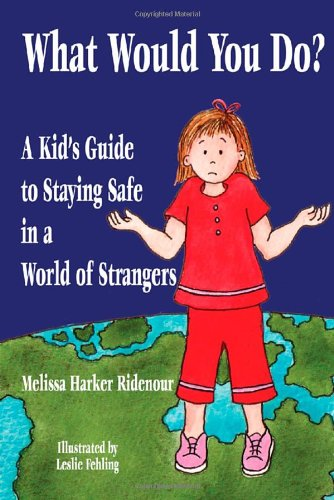 Book Cover - What Would You Do? A Kid's Guide to Staying Safe in a World of Strangers