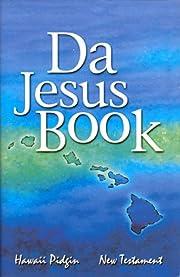 Da Jesus Book: Hawaii Pidgin New Testament…