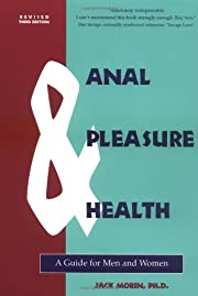 Anal Pleasure and Health: A Guide for Men &…