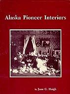 Alaska Pioneer Interiors: An Annotated…