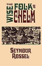 The Wise Folk of Chelm de Seymour Rossel