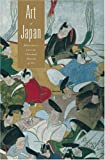 Art of Japan : masterpieces from the Cleveland Museum of Art / selected by Nancy Grossman, James T. Ulak, and Marjorie Williams ; text by Laurence Channing