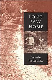 Long way home: Poems por Pat Schneider