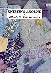 Knitting Around por Elizabeth Zimmermann