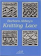 Barbara Abbey's Knitting Lace by Barbara…