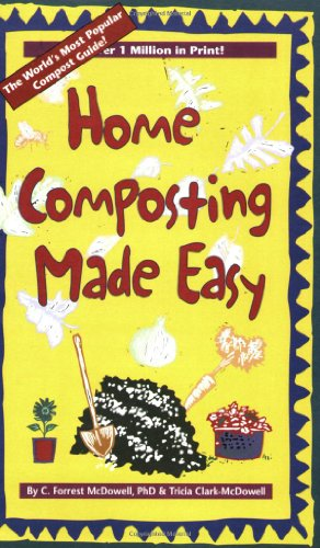 Home Composting Made Easy, C. Forrest McDowell; PhD; Tricia Clark-McDowell