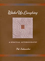 Wake Up Laughing: A Spiritual Autobiography…