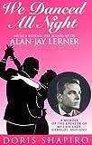 We danced all night : my life behind the scenes with Alan Jay Lerner / Doris Shapiro