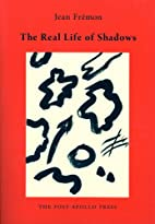 The Real Life of Shadows by Jean Fremon