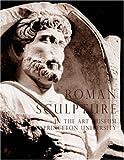 Roman sculpture in the Art Museum Princeton University / edited by J. Michael Padgett ; with contributions by Michaela Fuchs ... [et al.]