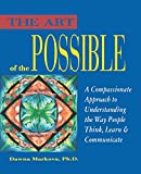 The Art of the Possible: A Comprehensive Approach to Understanding the Way People Think, Learn and Communicate