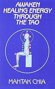 Awaken Healing Energy Through The Tao: The…