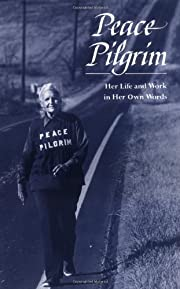 Peace Pilgrim: Her Life and Work in Her Own…