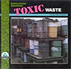 Environmental Awareness: Toxic Waste by Mary…