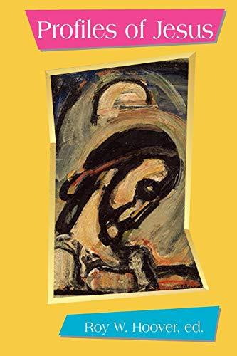 Profiles of Jesus, Hoover, Roy W.; Borg, Marcus J.; Corley, Kathleen E.; Crossan, John Dominic; Dewey, Arthur J.; Fortna, Robert T.; Funk, Robert W.; Hedrick, Charles W.; McGaughy, Lane C.; James M. Robinson