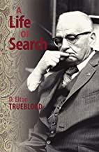 A Life of Search by D. Elton Trueblood