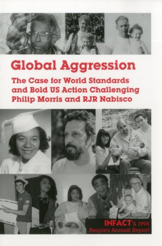 Global Aggression: The Case for World Standards and Bold US Action Challenging Philip Morris and RJR Nabisco (People's Annual Report), INFACT (Corporate Accountability International)