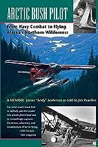 Arctic Bush Pilot: From Navy Combat to…