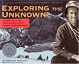 Exploring the unknown : historic diaries of Bradford Washburn's Alaska/Yukon expeditions : Mount Crillon, The Yukon, Mount McKinley / text and photographs by Bradford Washburn ; edited by Lew Freedman