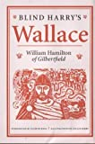 Blind Harry's Wallace / [version by] William Hamilton of Gilbertfield ; introduced by Elspeth King ; illustrations by Owain Kirby