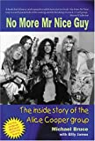 No more Mr nice guy : the inside story of the Alice Cooper group / Michael Bruce with Billy James