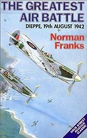 THE GREATEST AIR BATTLE: Dieppe, 19th August…