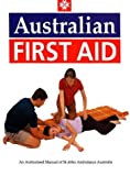Australian first aid : an authorised manual of St John Ambulance Australia / [editors: Vic Groenhout, Glen Rogers, Peter Bowler]