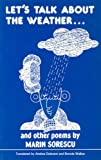 Let's talk about the weather-- and other poems / by Marin Sorescu ; translated by Andrea Deletant and Brenda Walker ; introduction, Poet to poet, by Jon Silkin