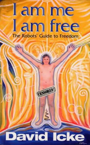 I Am Me I Am Free: The Robots' Guide to Freedom, David Icke