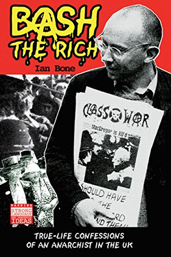Bash The Rich: True-life Confessions of an Anarchist in the UK, Bone, Ian
