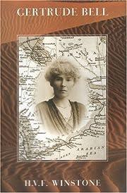 Gertrude Bell: A Biography by HVF Winstone