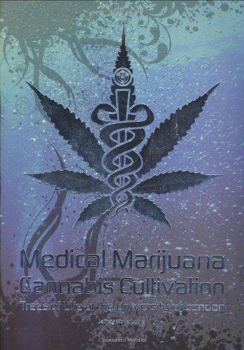 Medical Marijuana/Cannabis Cultivation: Trees of Life at the University of London, Winterborne, Jeffrey