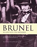 Brunel : in love with the impossible : a celebration of the life, work and legacy of Isambard Kingdom Brunel / edited by Andrew Kelly and Melanie Kelly