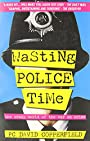 Wasting Police Time: The Crazy World of the War on Crime - David Copperfield