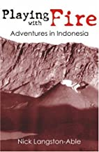 Playing With Fire: Adventures in Indonesia…