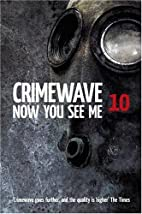 Crimewave 10: Now You See Me by Andy Cox