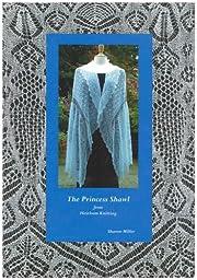The Princess Shawl: A Shetland Lace…