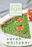 Effortless aga cooking / Sarah Whitaker ; with photographs by Simon Burgess