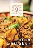 Confident Aga cooking / Sarah Whitaker ; with photographs by Sam Herbert