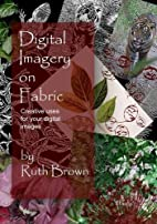 Digital Imagery on Fabric by Ruth Brown